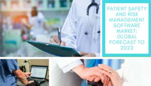 patient-safety-and-risk-management-software-market-global-forecast-to-2022
